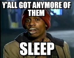Sleep Deprived Meme - me after being sleep deprived due to college on memegen