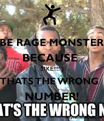 Sike Meme - be rage monster because sike thats the wrong number keep