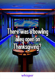 was a bowling alley open on thanksgiving