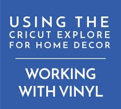 cricut explore for home decor part 2 working with vinyl the
