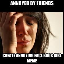 Meme Annoyed - annoyed by friends create annoying face book girl meme create meme