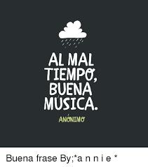 Memes Musica - al mal tiempo buena musica anonim0 buena frase by a n n i e ツ