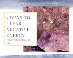 get rid of negative energy 7 ways to clear negative energy psychic readings guide
