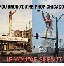 Chicago Memes - ou know you re from chicago eye can see now apitol cigar stores co