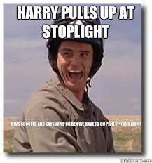 Meme Make Your Own - harry pulls up at stoplight revs scooter and says jump on ben we