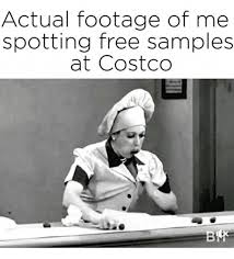 Costco Meme - actual footage of me spotting free sles at costco costco meme
