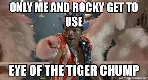 Eye Of The Tiger Meme - only me and rocky get to use eye of the tiger chump apollo creed