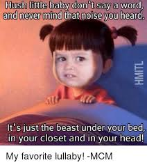 Head Cold Meme - hush little baby on t say a word and never mind that noise you