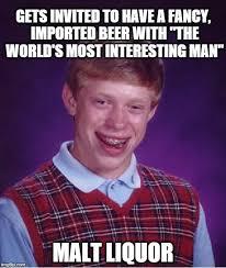 World S Most Interesting Man Meme - bad luck brian drinks beer with world s most interesting man imgflip