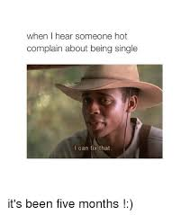 when i hear someone hot complain about being single i can fix that