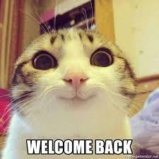 Welcome Back Meme - welcome back funny cat meme generator