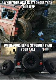 What Is An Exle Of A Meme - when youraxleisstronger than your jeep whenyourjeepis stronger than