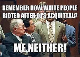 Oj Meme - stop comparing the ferguson riots to the o j case the daily dot