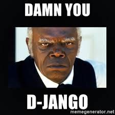 Django Meme - damn you d jango samuel l jackson django meme generator