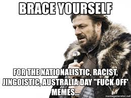 Fuck Off Memes - brace yourself for the nationalistic racist jingoistic