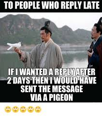 Reply Memes - to people who reply late ifi wanted areplafuer 2 days then i would