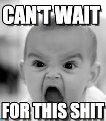 Can T Wait Meme - can t wait angry baby meme on memegen