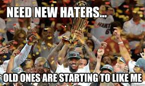 Lebron Hater Memes - need new haters old ones are starting to like me lebron is