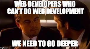 Web Developer Meme - frameworks libraries and the modern web developer web