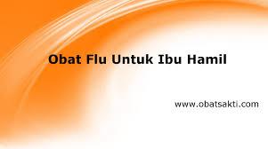 Ibu Menyusui Obat Flu Obat Flu Untuk Ibu Hamil Youtube