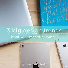 summer 2017 design trends 3 big design trends that will impact summer 2017 u2014 untethered
