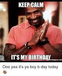 Ooo Meme - keep calm its my birthday eshappencom ooo yea it s ya boy b day