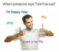 dopl3r com memes when someone says dont be sad im happy now