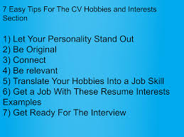 resume interests section examples these hobbies in cv will get you a job stefania goldman the hobbies section in resume is like styling your hair before a date when you style it well it compliments your face and if you re really good
