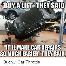 Car Repair Meme - buy a lift they said itll make car repairs so much easier they said