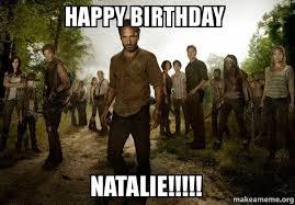 Walking Dead Birthday Meme - happy birthday natalie walking dead make a meme