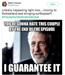 International Memes - 17 tweets that basically sum up house hunters international