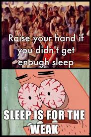 Sleep Is For The Weak Meme - what studying does to your sleeping schedule the meta picture
