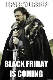 black friday is coming winter is coming memes quickmeme