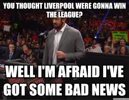 Bad News Barrett Meme - you thought liverpool were gonna win the league