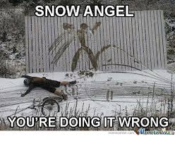 You Re Doing It Wrong Meme - snow angel youre doing it wrong memecenter com meme on me me
