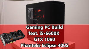 best gtx 1080 pc deals black friday gaming pc build with i5 6600k gtx 1080 phanteks eclipse p400s