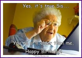 Adult Happy Birthday Meme - 19 funny sister birthday meme that make you laugh memesboy