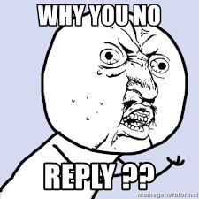Y U Know Meme - y u no reply meme
