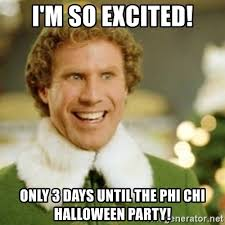 Halloween Party Meme - i m so excited only 3 days until the phi chi halloween party