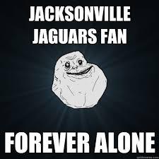 Jaguars Memes - jacksonville jaguars fan forever alone forever alone quickmeme