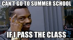 Summer School Meme - can t go to summer school if i pass the class black guy pointing