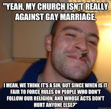 Anti Gay Marriage Meme - yeah my church isn t really against gay marriage i mean we