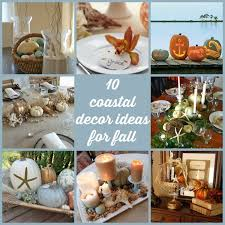 coastal centerpieces 10 coastal decor ideas for fall home and garden