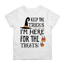 Halloween T Shirts For Kids by Funny Kids Halloween Shirt Keep The Tricks I U0027m Here For The Treats