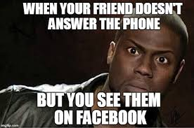 Answer Phone Meme - when your friend doesn t answer the phone but you see them on