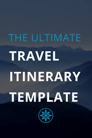 ultimate travel itinerary template voila travels