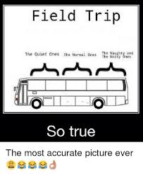 Funny Naughty Memes - field trip the quiet ones the normal ones the naughty and the