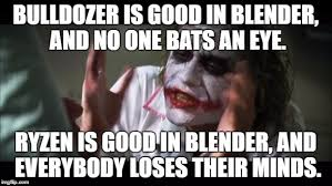 Bulldozer Meme - and everybody loses their minds meme imgflip