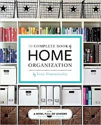 tips for organizing your home complete book home organization healthy organizing