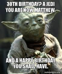 30th Birthday Meme - 30th birthday a jedi you are now matthew and a happy birthday